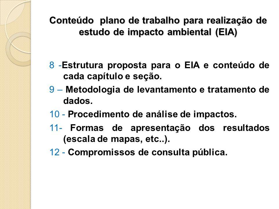 Conteúdo plano de trabalho para realização de estudo de impacto ambiental (EIA) 8 -Estrutura proposta para o EIA e conteúdo de cada capítulo e seção.