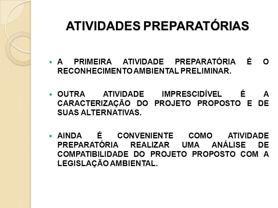 ATIVIDADES PREPARATÓRIAS A PRIMEIRA ATIVIDADE PREPARATÓRIA É O RECONHECIMENTO AMBIENTAL PRELIMINAR. OUTRA ATIVIDADE IMPRESCIDÍVEL É A CARACTERIZAÇÃO D