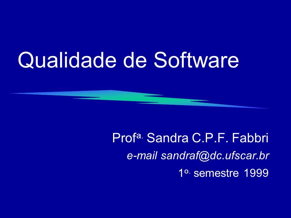 Qualidade de Software Prof a. Sandra C.P.F. Fabbri e-mail sandraf@dc.ufscar.br 1 o. semestre 1999