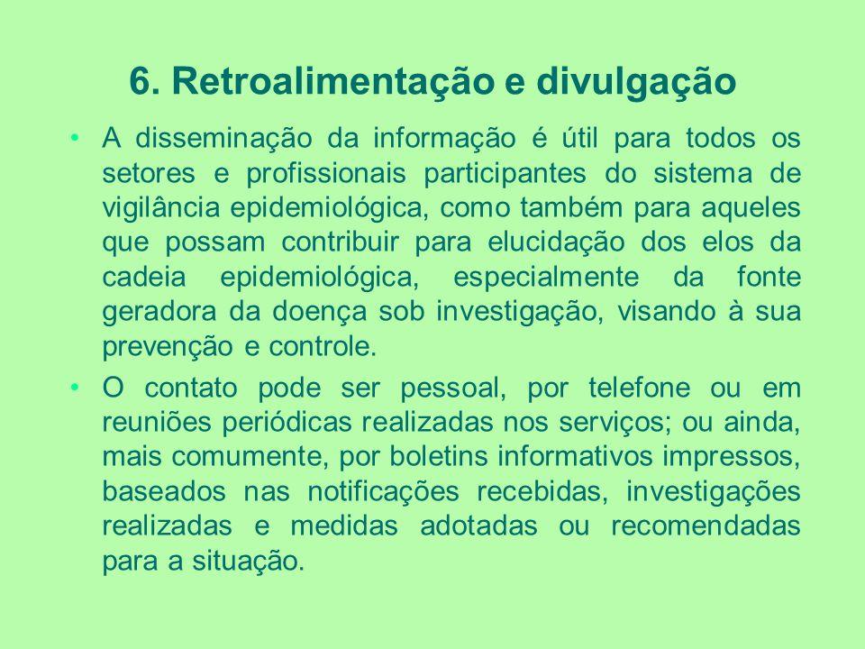 6. Retroalimentação e divulgação A disseminação da informação é útil para todos os setores e profissionais participantes do sistema de vigilância epid