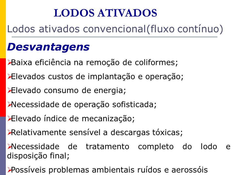 LODOS ATIVADOS Lodos ativados convencional(fluxo contínuo) Desvantagens Baixa eficiência na remoção de coliformes; Elevados custos de implantação e op