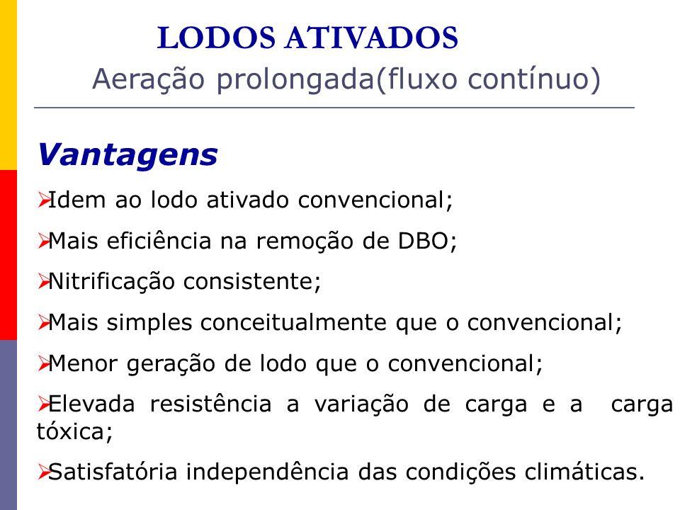 LODOS ATIVADOS Vantagens Idem ao lodo ativado convencional; Mais eficiência na remoção de DBO; Nitrificação consistente; Mais simples conceitualmente