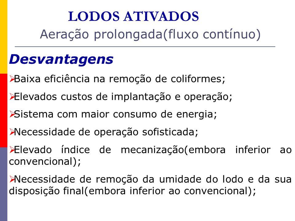 LODOS ATIVADOS Desvantagens Baixa eficiência na remoção de coliformes; Elevados custos de implantação e operação; Sistema com maior consumo de energia