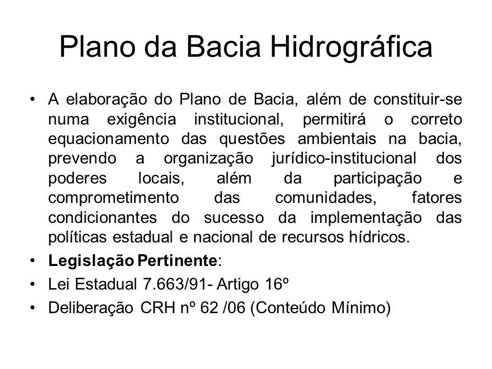Plano da Bacia Hidrográfica A elaboração do Plano de Bacia, além de constituir-se numa exigência institucional, permitirá o correto equacionamento das