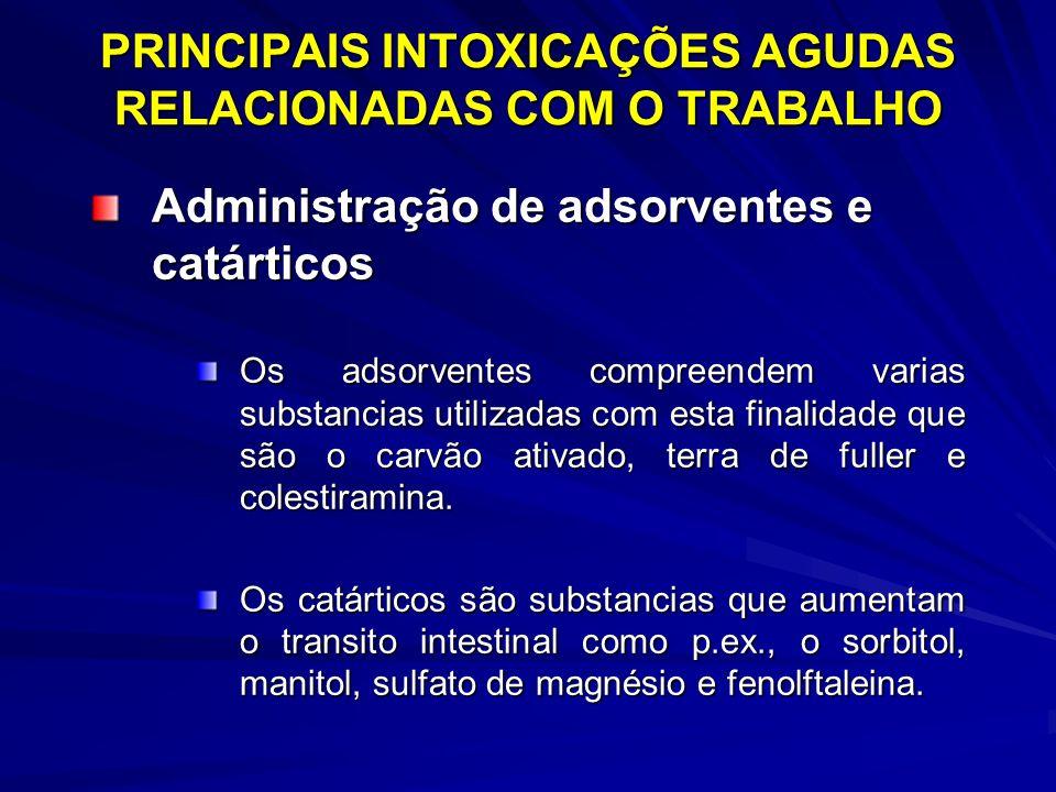 PRINCIPAIS INTOXICAÇÕES AGUDAS RELACIONADAS COM O TRABALHO Administração de adsorventes e catárticos Os adsorventes compreendem varias substancias uti