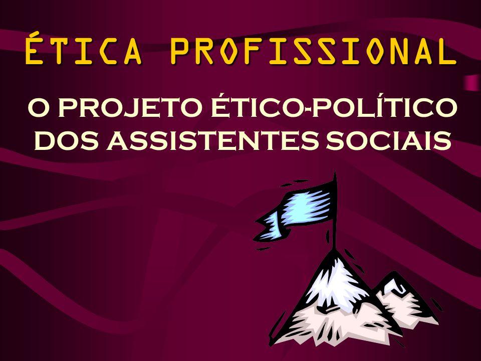 ÉTICA PROFISSIONAL O PROJETO ÉTICO-POLÍTICO DOS ASSISTENTES SOCIAIS