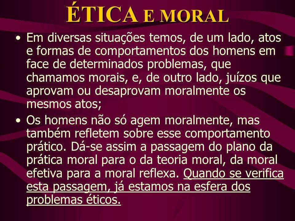Definição e Campo da Ética A ética é teoria, investigação ou explicação de um tipo de experiência humana ou forma de comportamento dos homens, a da moral, considerado porém na sua totalidade, diversidade e variedade.