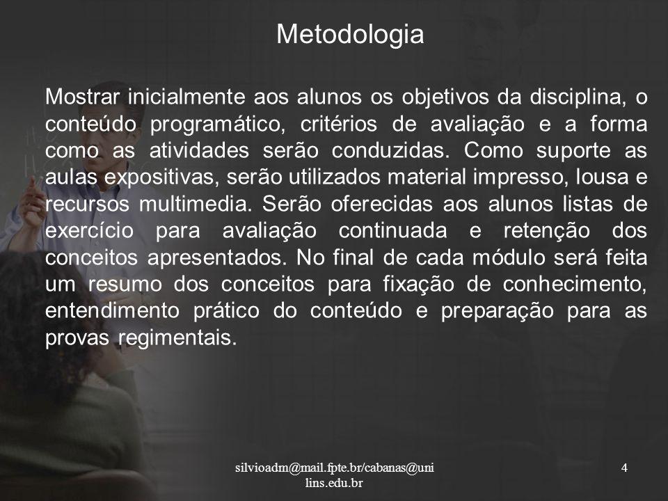 Metodologia Mostrar inicialmente aos alunos os objetivos da disciplina, o conteúdo programático, critérios de avaliação e a forma como as atividades s