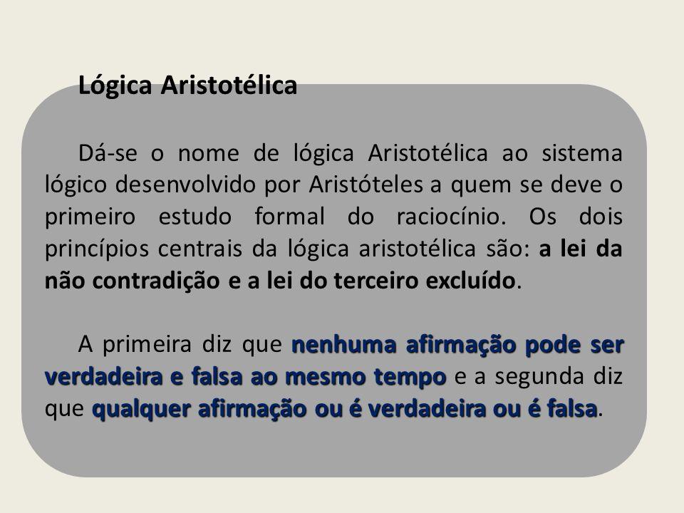 Lógica Aristotélica Dá-se o nome de lógica Aristotélica ao sistema lógico desenvolvido por Aristóteles a quem se deve o primeiro estudo formal do raci