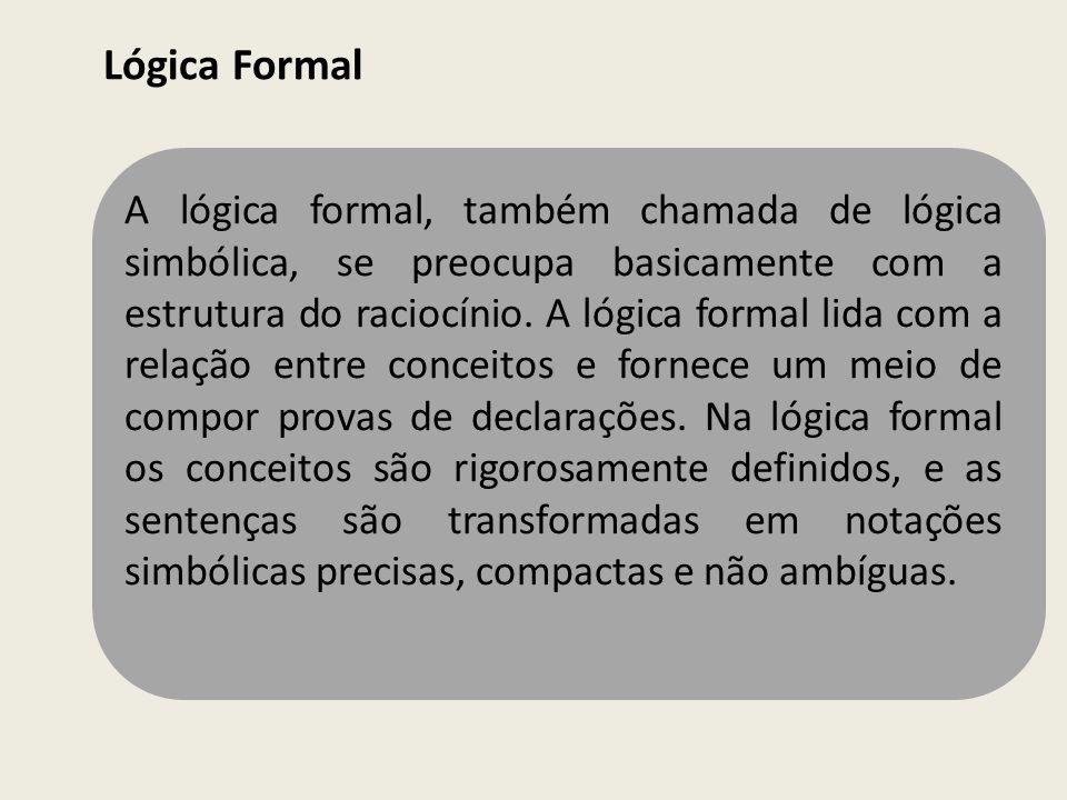 A lógica formal, também chamada de lógica simbólica, se preocupa basicamente com a estrutura do raciocínio. A lógica formal lida com a relação entre c