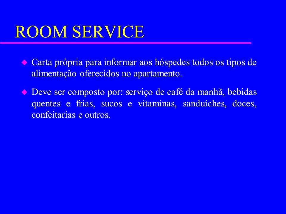 ROOM SERVICE u Carta própria para informar aos hóspedes todos os tipos de alimentação oferecidos no apartamento. u Deve ser composto por: serviço de c