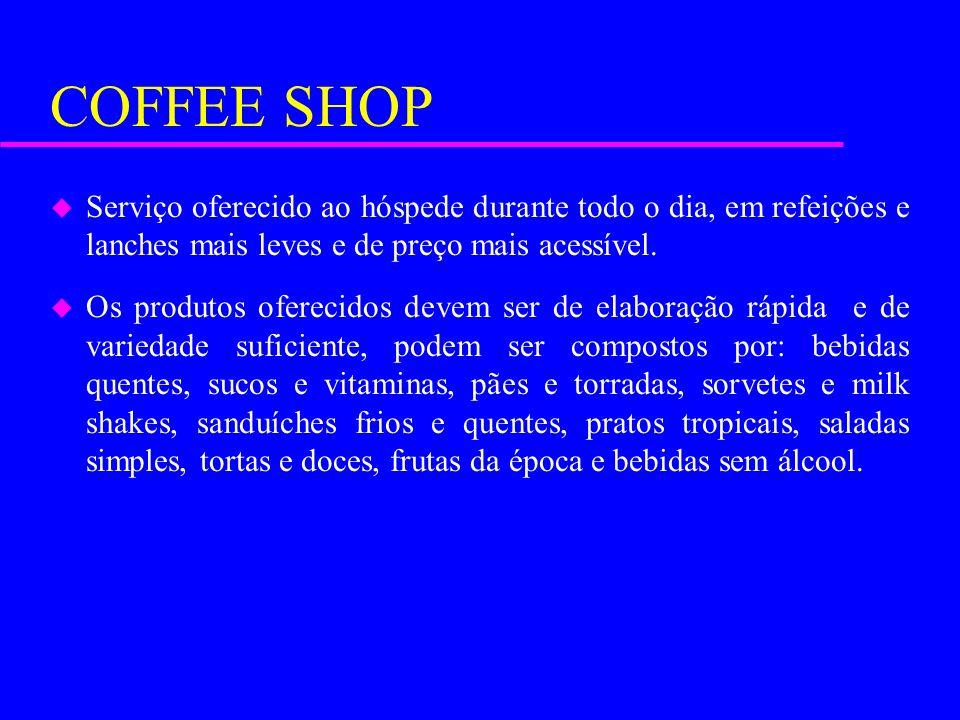 COFFEE SHOP u Serviço oferecido ao hóspede durante todo o dia, em refeições e lanches mais leves e de preço mais acessível. u Os produtos oferecidos d