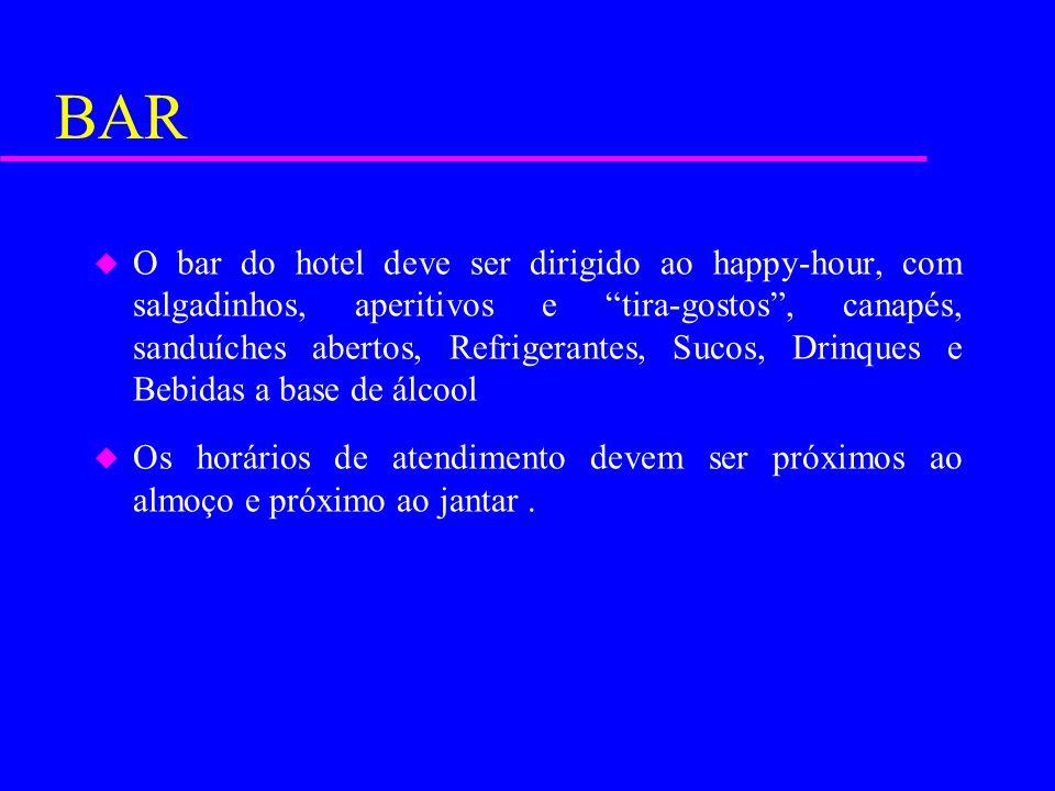 BAR u O bar do hotel deve ser dirigido ao happy-hour, com salgadinhos, aperitivos e tira-gostos, canapés, sanduíches abertos, Refrigerantes, Sucos, Dr