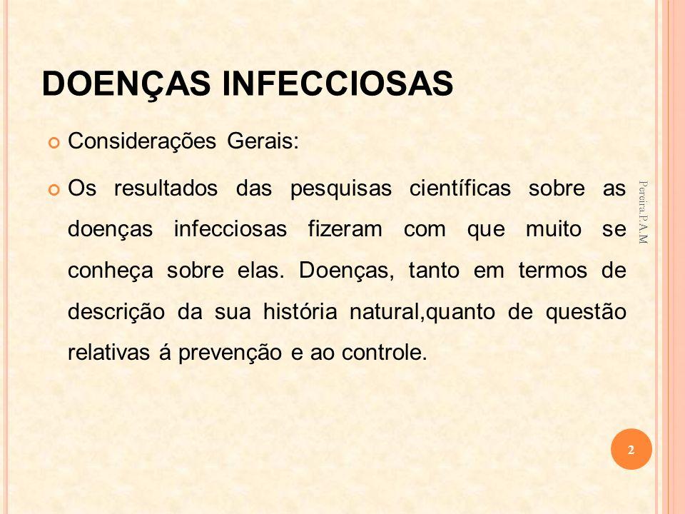 Considerações Gerais: Os resultados das pesquisas científicas sobre as doenças infecciosas fizeram com que muito se conheça sobre elas. Doenças, tanto