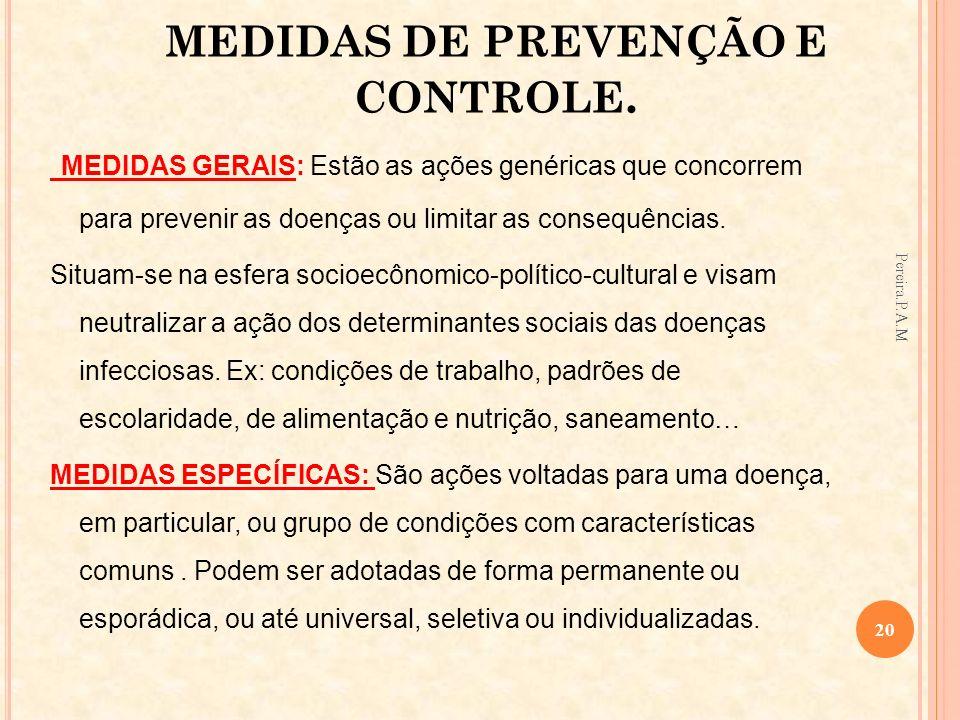 MEDIDAS DE PREVENÇÃO E CONTROLE. MEDIDAS GERAIS: Estão as ações genéricas que concorrem para prevenir as doenças ou limitar as consequências. Situam-s