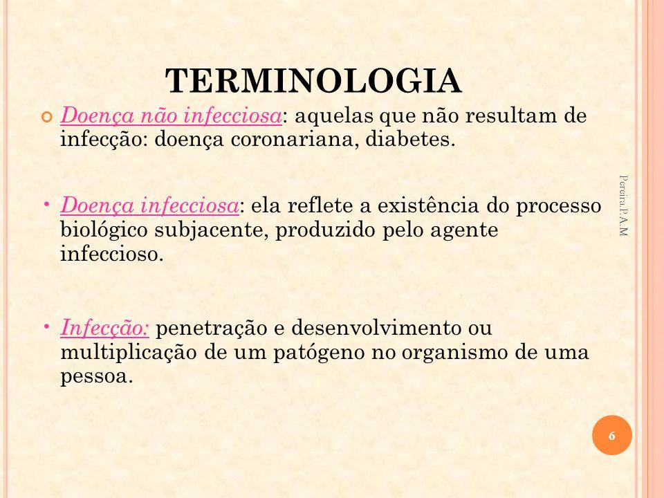 TERMINOLOGIA Doença infecciosa e parasitária (DIP): é a denominação tradicionalmente empregada na Classificação Internacional das Doenças (CID).