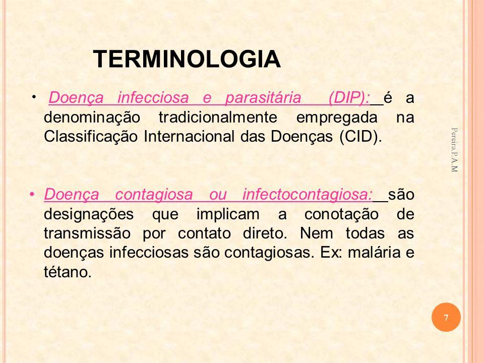 TERMINOLOGIA Doença infecciosa e parasitária (DIP): é a denominação tradicionalmente empregada na Classificação Internacional das Doenças (CID). Doenç