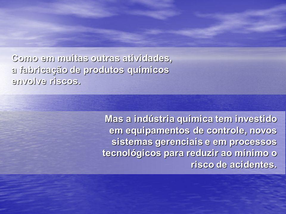 Como em muitas outras atividades, a fabricação de produtos químicos envolve riscos. Mas a indústria química tem investido em equipamentos de controle,