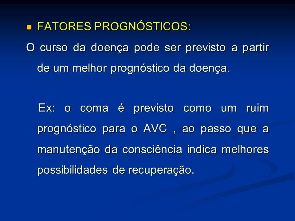 FATORES PROGNÓSTICOS: FATORES PROGNÓSTICOS: O curso da doença pode ser previsto a partir de um melhor prognóstico da doença. Ex: o coma é previsto com