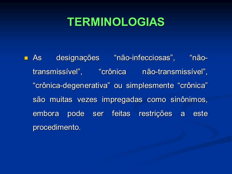 TERMINOLOGIAS As designações não-infecciosas, não- transmissível, crônica não-transmissível, crônica-degenerativa ou simplesmente crônica são muitas v