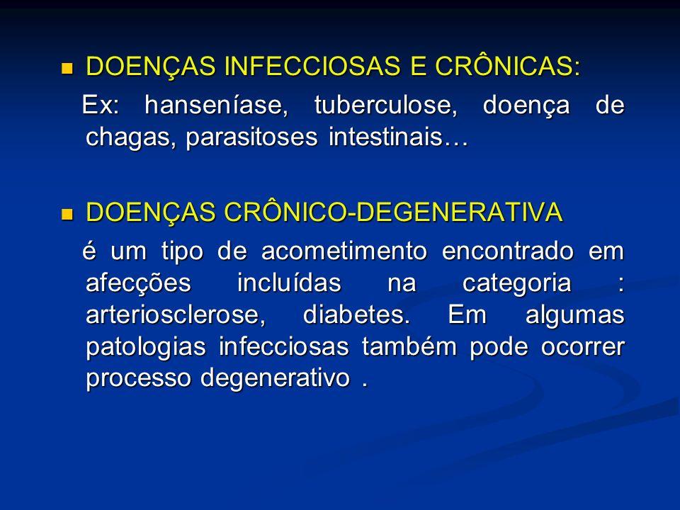 DOENÇAS INFECCIOSAS E CRÔNICAS: DOENÇAS INFECCIOSAS E CRÔNICAS: Ex: hanseníase, tuberculose, doença de chagas, parasitoses intestinais… Ex: hanseníase