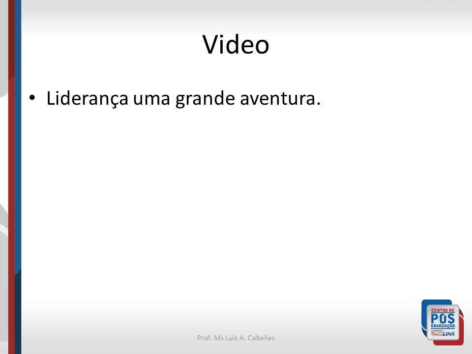 Prof. Ms Luiz A. Cabañas Video Liderança uma grande aventura.