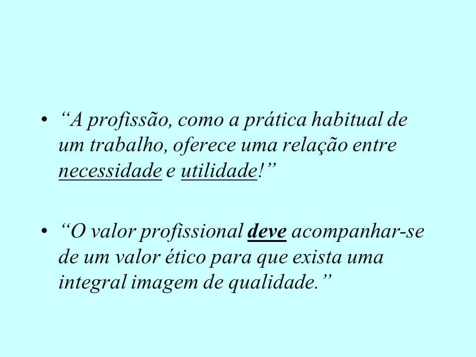 A profissão, como a prática habitual de um trabalho, oferece uma relação entre necessidade e utilidade.