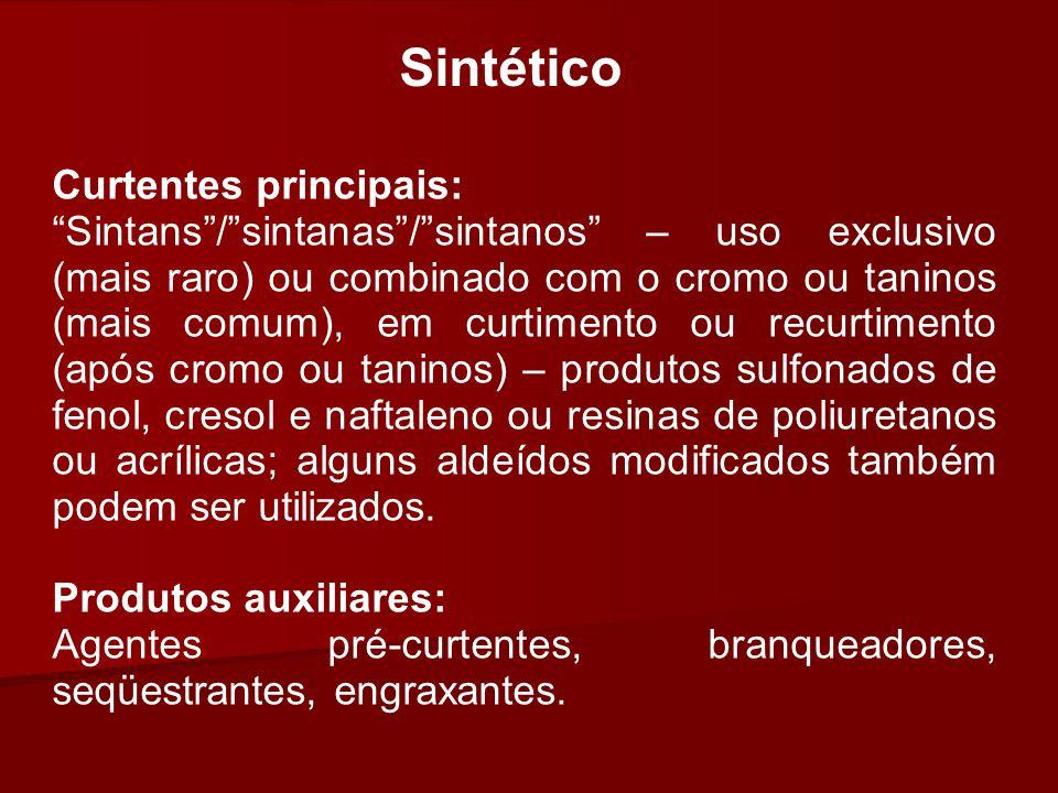 Sintético Curtentes principais: Sintans/sintanas/sintanos – uso exclusivo (mais raro) ou combinado com o cromo ou taninos (mais comum), em curtimento