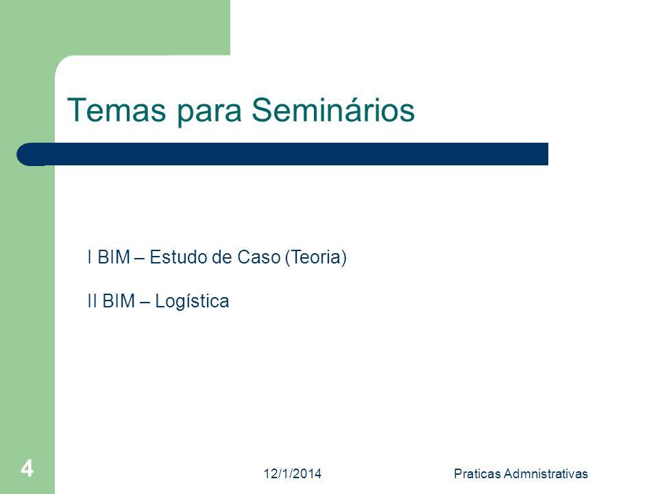 12/1/2014Praticas Admnistrativas 4 Temas para Seminários I BIM – Estudo de Caso (Teoria) II BIM – Logística