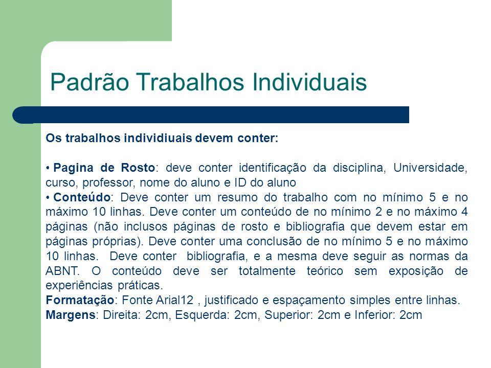 Padrão Trabalhos Individuais Os trabalhos individiuais devem conter: Pagina de Rosto: deve conter identificação da disciplina, Universidade, curso, pr