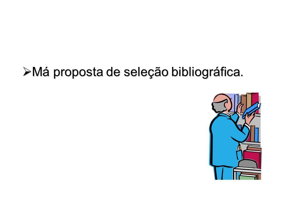 Má proposta de seleção bibliográfica. Má proposta de seleção bibliográfica.
