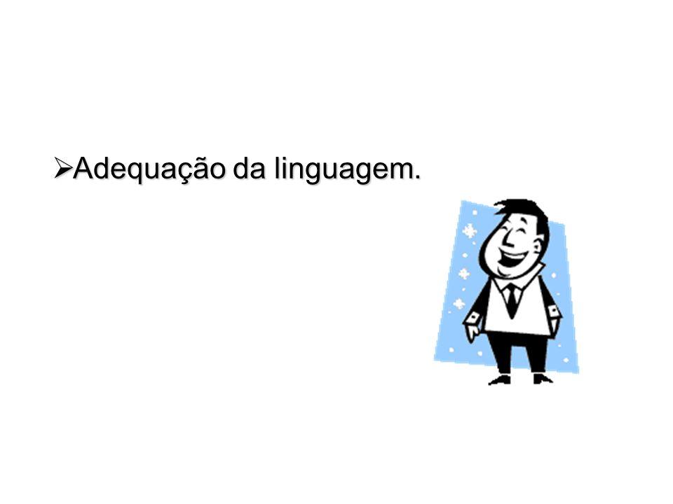 Adequação da linguagem. Adequação da linguagem.