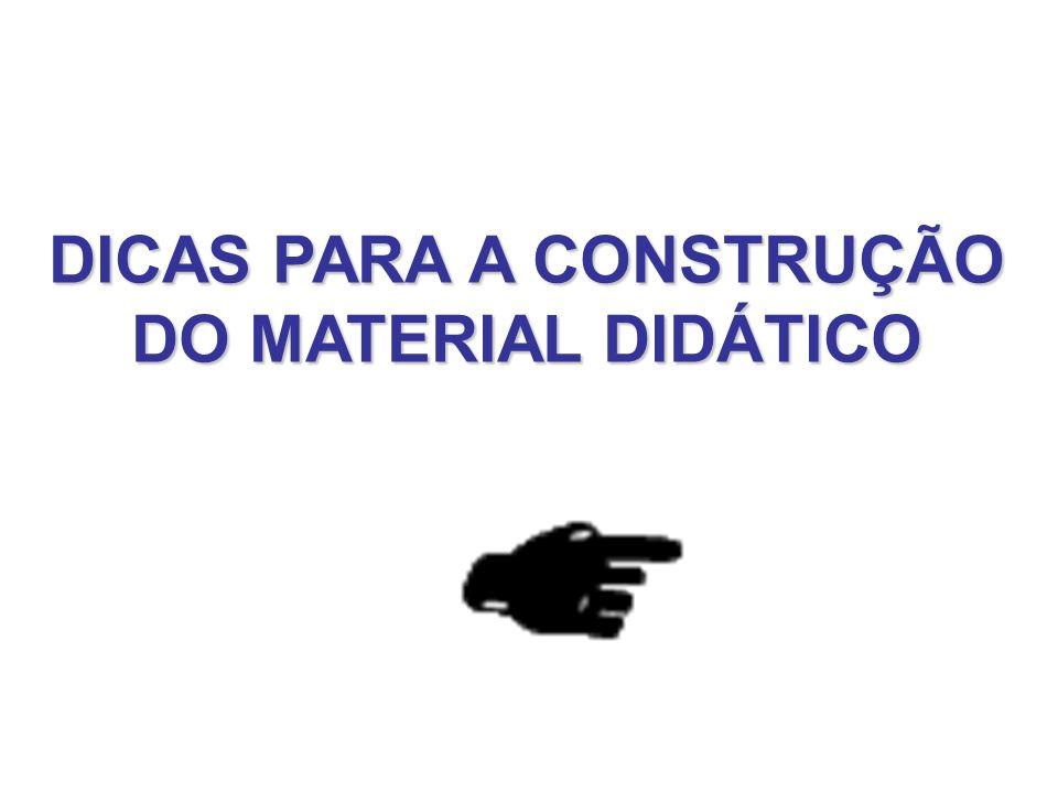 DICAS PARA A CONSTRUÇÃO DO MATERIAL DIDÁTICO