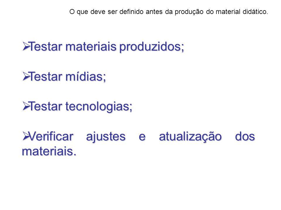Testar materiais produzidos; Testar materiais produzidos; Testar mídias; Testar mídias; Testar tecnologias; Testar tecnologias; Verificar ajustes e at