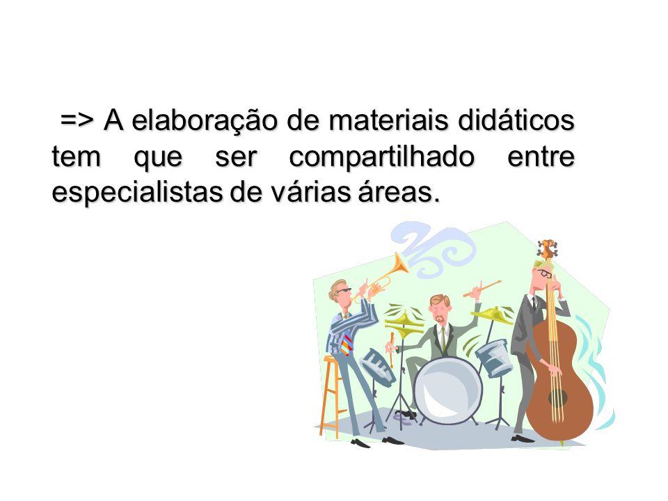 => A elaboração de materiais didáticos tem que ser compartilhado entre especialistas de várias áreas. => A elaboração de materiais didáticos tem que s