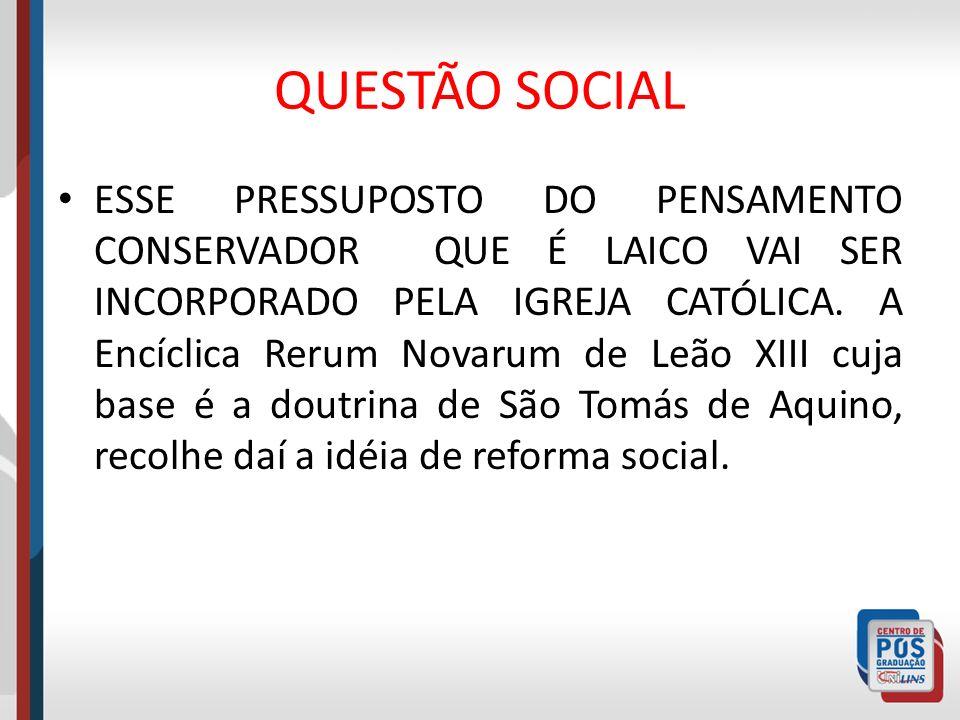 QUESTÃO SOCIAL ESSE PRESSUPOSTO DO PENSAMENTO CONSERVADOR QUE É LAICO VAI SER INCORPORADO PELA IGREJA CATÓLICA. A Encíclica Rerum Novarum de Leão XIII