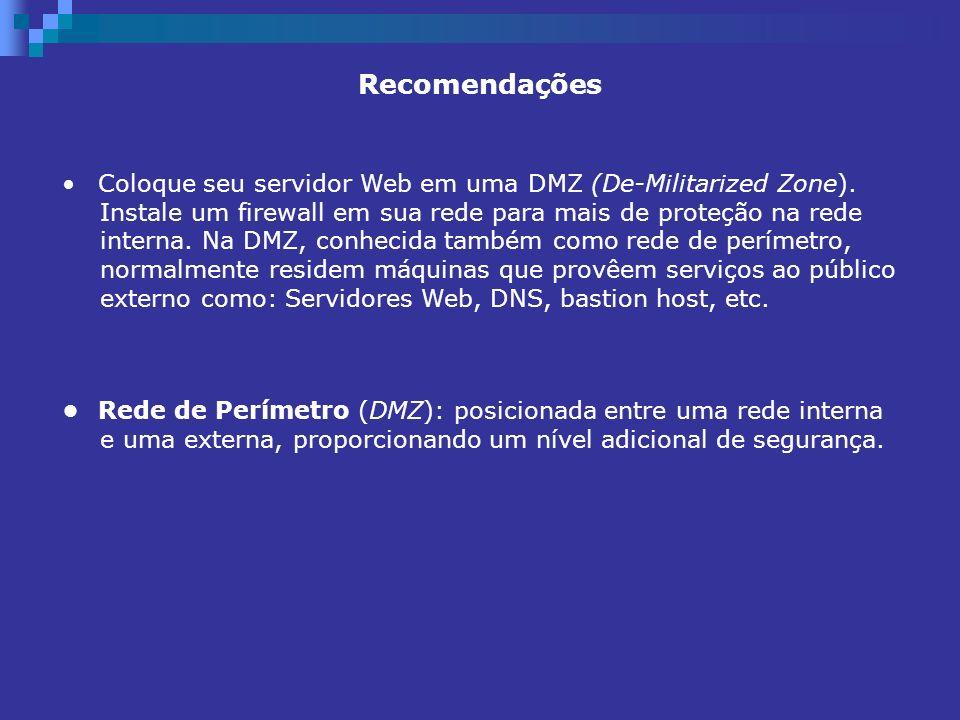 Recomendações Coloque seu servidor Web em uma DMZ (De-Militarized Zone). Instale um firewall em sua rede para mais de proteção na rede interna. Na DMZ