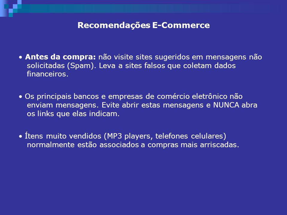 Recomendações E-Commerce Antes da compra: não visite sites sugeridos em mensagens não solicitadas (Spam). Leva a sites falsos que coletam dados financ