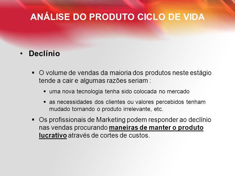 ANÁLISE DO PRODUTO CICLO DE VIDA Declínio O volume de vendas da maioria dos produtos neste estágio tende a cair e algumas razões seriam : uma nova tec