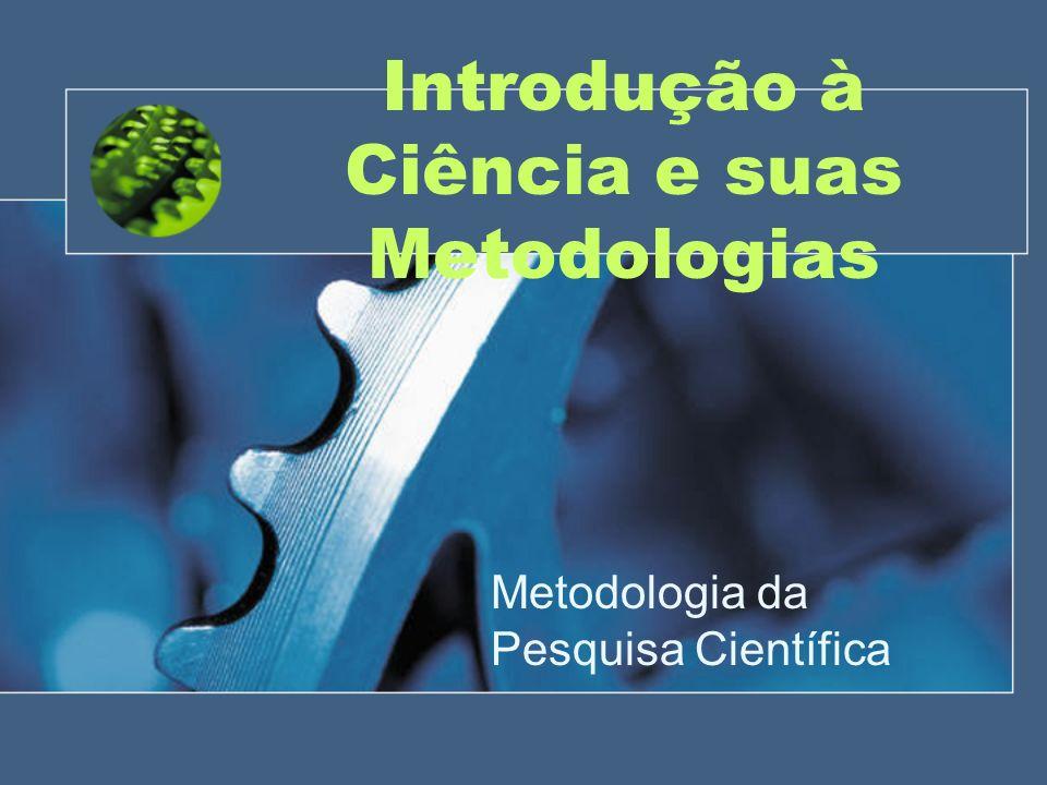 Introdução à Ciência e suas Metodologias Metodologia da Pesquisa Científica