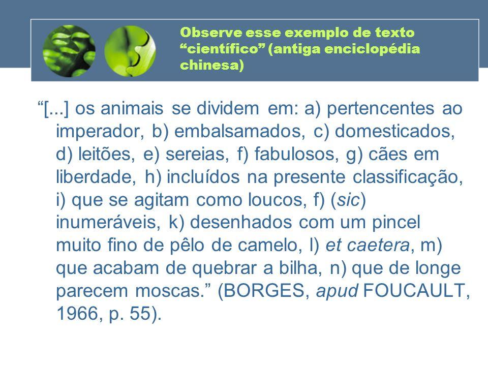 Observe esse exemplo de texto científico (antiga enciclopédia chinesa) [...] os animais se dividem em: a) pertencentes ao imperador, b) embalsamados,
