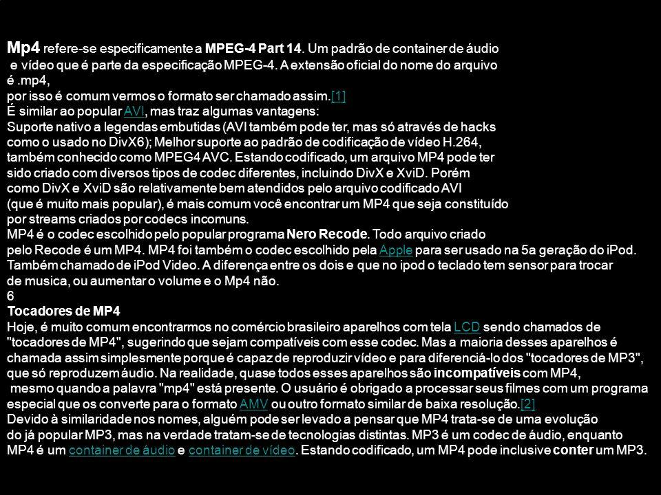 Mp4 refere-se especificamente a MPEG-4 Part 14. Um padrão de container de áudio e vídeo que é parte da especificação MPEG-4. A extensão oficial do nom