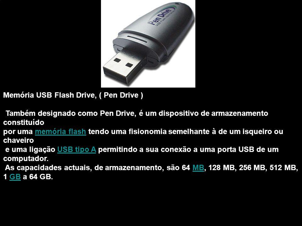 Memória USB Flash Drive, ( Pen Drive ) Também designado como Pen Drive, é um dispositivo de armazenamento constituído por uma memória flash tendo uma