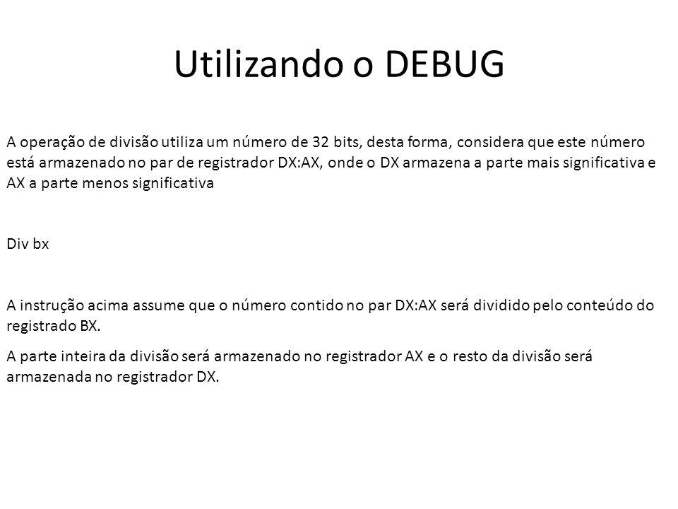 Utilizando o DEBUG A operação de divisão utiliza um número de 32 bits, desta forma, considera que este número está armazenado no par de registrador DX