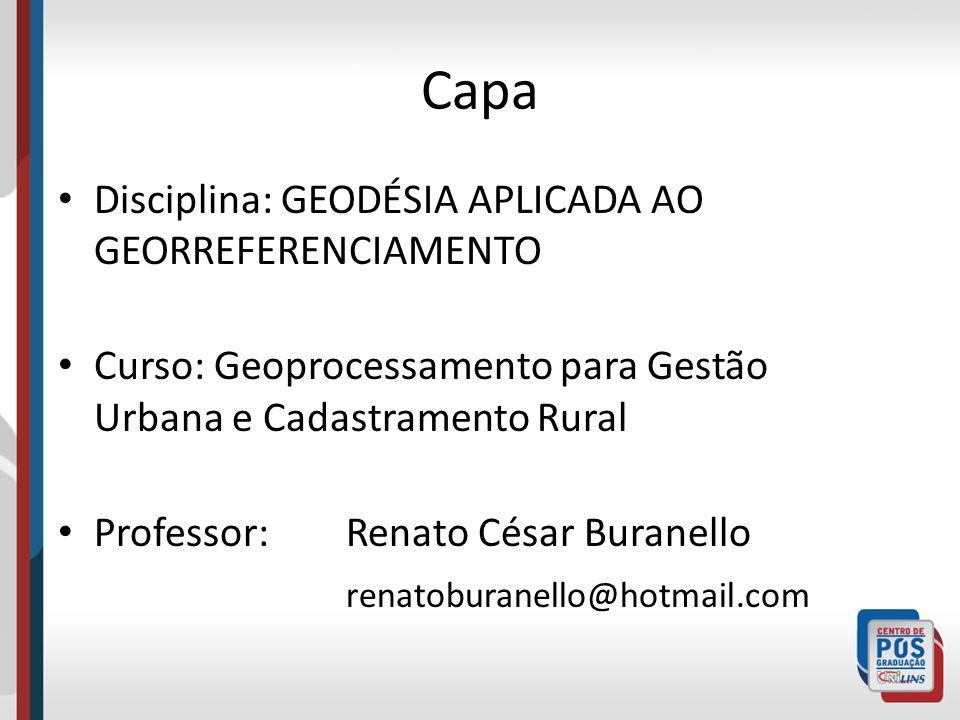 Capa Disciplina: GEODÉSIA APLICADA AO GEORREFERENCIAMENTO Curso: Geoprocessamento para Gestão Urbana e Cadastramento Rural Professor: Renato César Bur