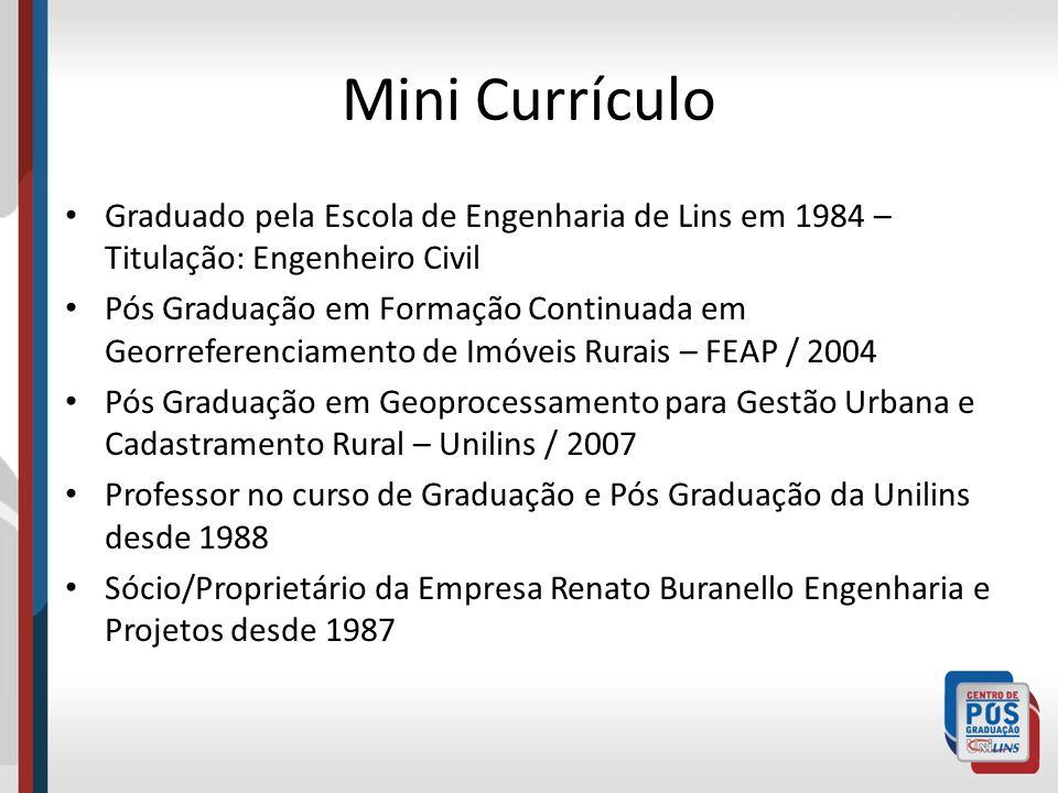 Mini Currículo Graduado pela Escola de Engenharia de Lins em 1984 – Titulação: Engenheiro Civil Pós Graduação em Formação Continuada em Georreferencia