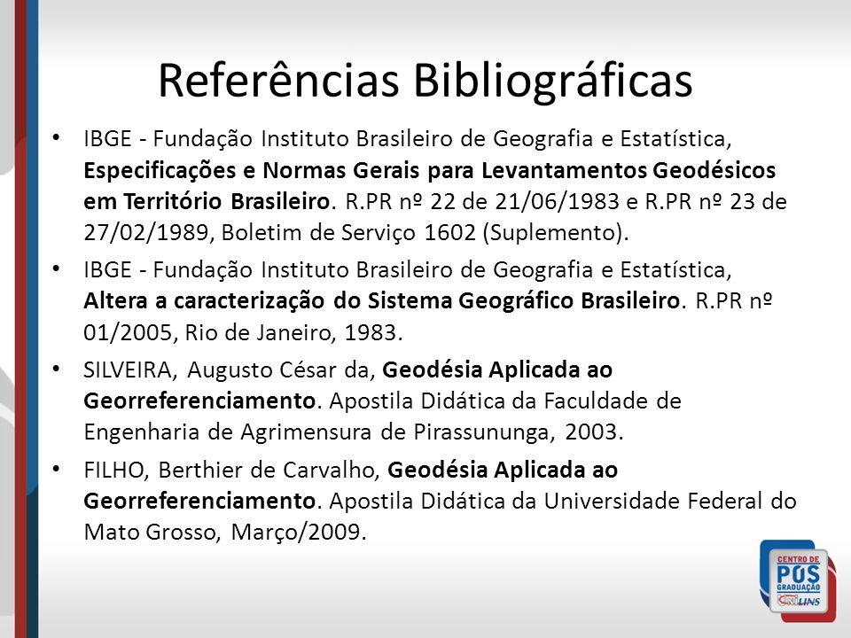 Referências Bibliográficas IBGE - Fundação Instituto Brasileiro de Geografia e Estatística, Especificações e Normas Gerais para Levantamentos Geodésic