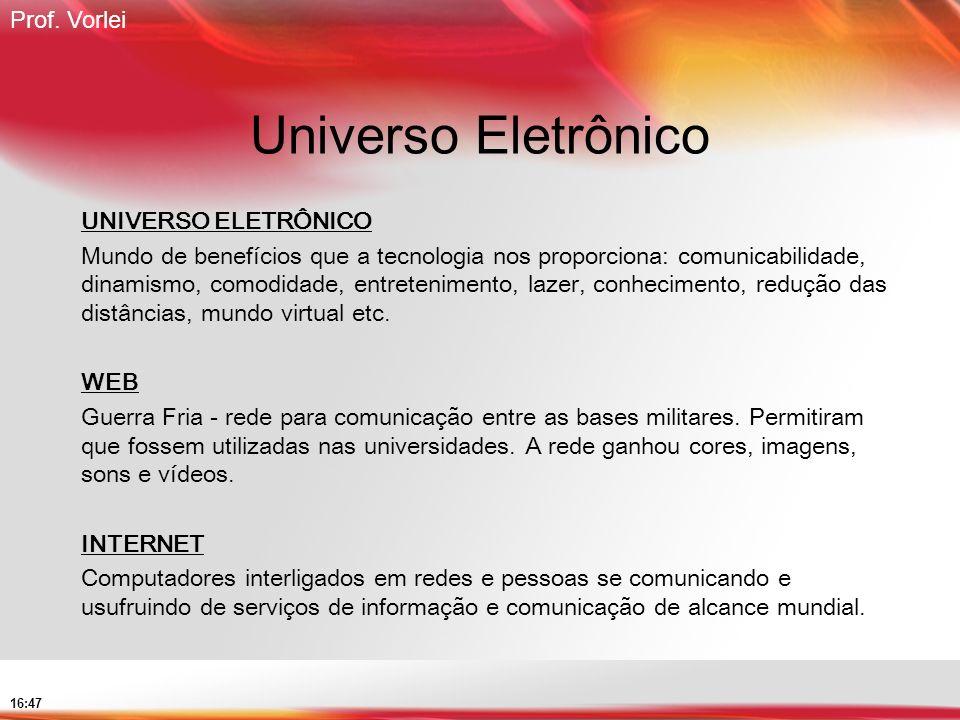 Prof. Vorlei 16:47 Universo Eletrônico UNIVERSO ELETRÔNICO Mundo de benefícios que a tecnologia nos proporciona: comunicabilidade, dinamismo, comodida