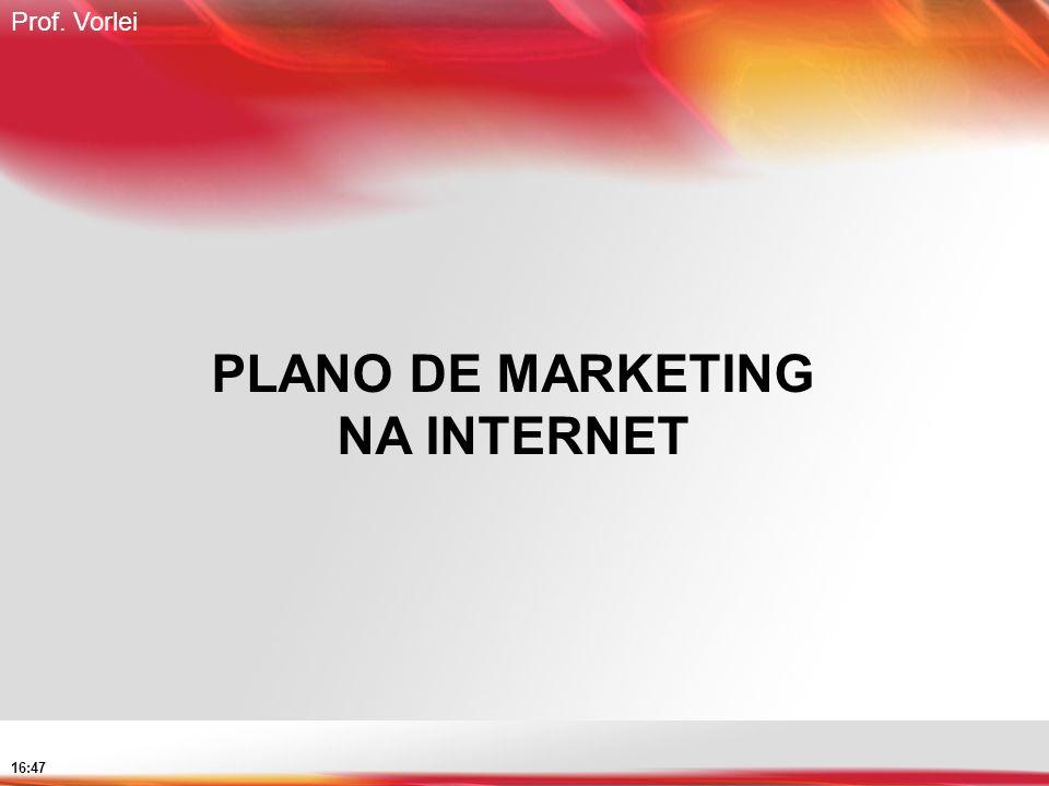 Prof. Vorlei 16:47 PLANO DE MARKETING NA INTERNET