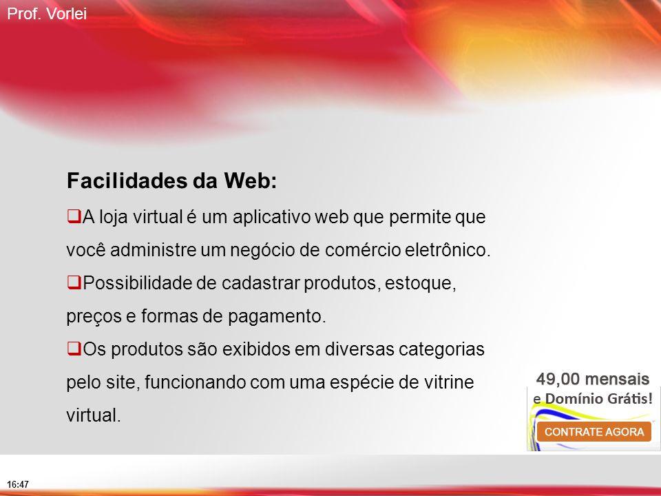 Prof. Vorlei 16:47 Facilidades da Web: A loja virtual é um aplicativo web que permite que você administre um negócio de comércio eletrônico. Possibili